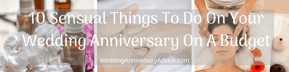 10 Sensual Things To Do For Your Wedding Annversary On A Budget