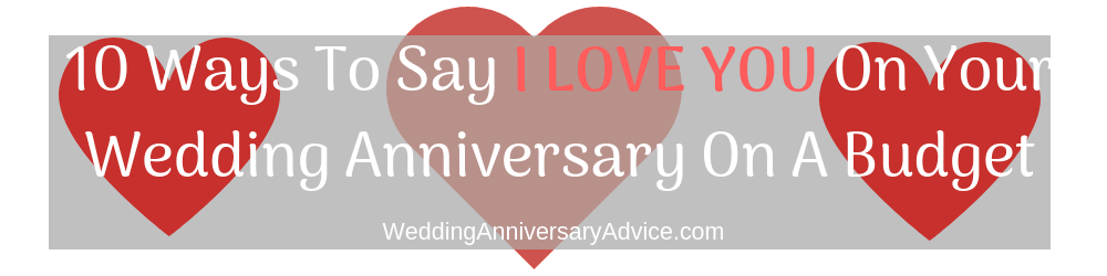 10 Ways To say I Love You On Your Wedding Annversary On A Budget