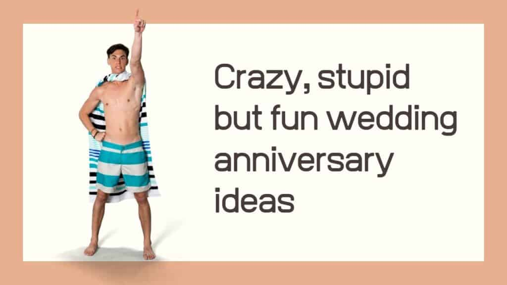 Crazy, stupid but fun wedding anniversary ideas